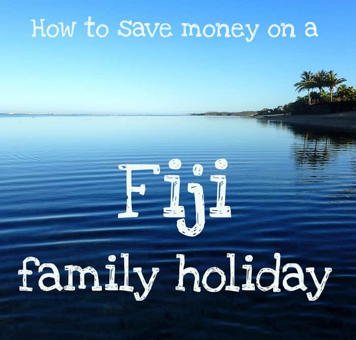 How to save money Fiji holiday
