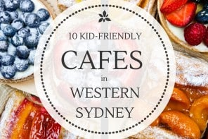 The Best Kid-Friendly Cafes in Western Sydney