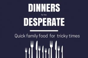 Dinners for the desperate!  Fast healthy meals to feed the family