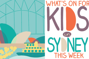 What's On For Kids in Sydney: 19th – 26th May