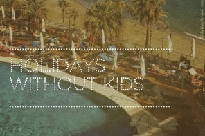 Have You Holidayed Without The Kids??