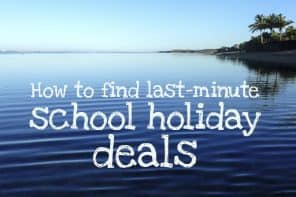 How To Find Last-Minute School Holiday Deals